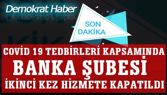 BANKA ŞUBESİ  İKİNCİ KEZ HİZMETE KAPATILDI