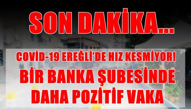 BİR BANKA ŞUBESİNDE DAHA POZİTİF VAKA