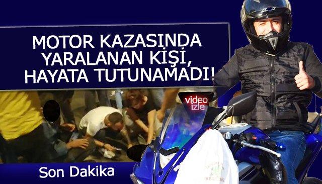 MOTOR KAZASINDA YARALANAN KİŞİ, HAYATA TUTUNAMADI!
