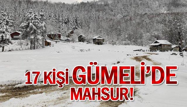 17 KİŞİ GÜMELİ'DE MAHSUR!
