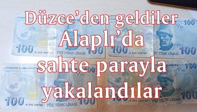 Alaplı'da sahte parayla yakalandılar: Biri kadın 3 kişi gözaltında
