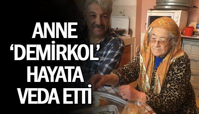ANNE 'DEMİRKOL' HAYATA VEDA ETTİ