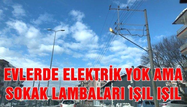 EVLERDE ELEKTRİK YOK AMA SOKAK LAMBALARI IŞIL IŞIL!