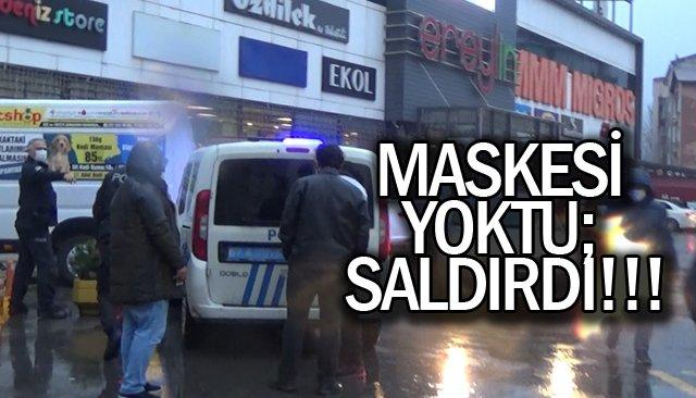 MASKESİ YOKTU; SALDIRDI!!!
