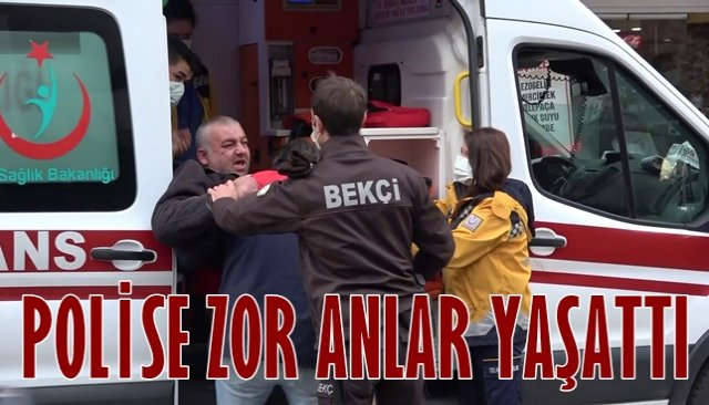 POLİSE ZOR NLAR YAŞATTI