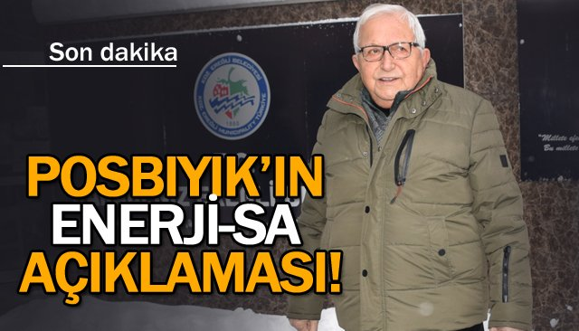 POSBIYIK'IN ENERJİ-SA AÇIKLAMASI!