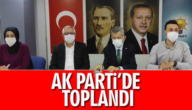 AK PARTİ'DE TOPLANDI