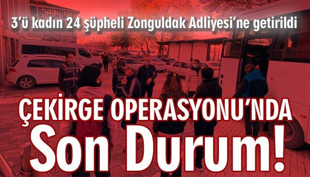 ÇEKİRGE OPERASYONU'NDA 24 ŞÜPHELİ ADLİYEDE