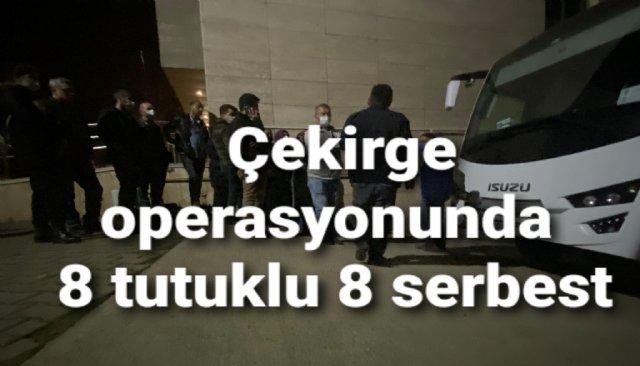 Çekirge operasyonunda 8 tutuklu 8 serbest