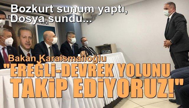 """BAKAN KARAİSMAİLOĞLU: """"EREĞLİ-DEVREK YOLUNU TAKİP EDİYORUZ"""""""