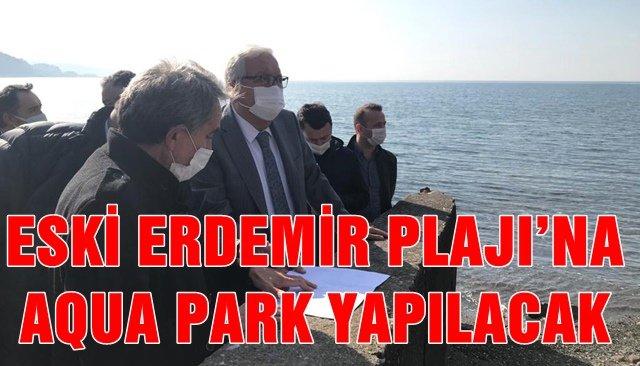 ESKİ ERDEMİR PLAJI'NA AQUA PARK YAPILACAK