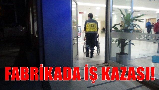 FABRİKADA İŞ KAZASI!