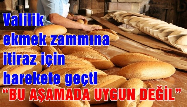 Valilik ekmek zammına itiraz için harekete geçti