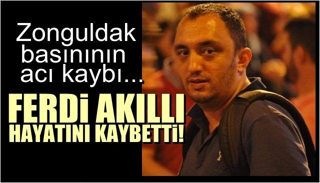 Zonguldak basınının acı günü… FERDİ AKILLI HAYATINI KAYBETTİ