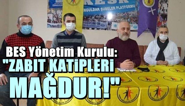 """BES Zonguldak Yönetim Kurulu: """"Zabıt katipleri mağdur!"""""""