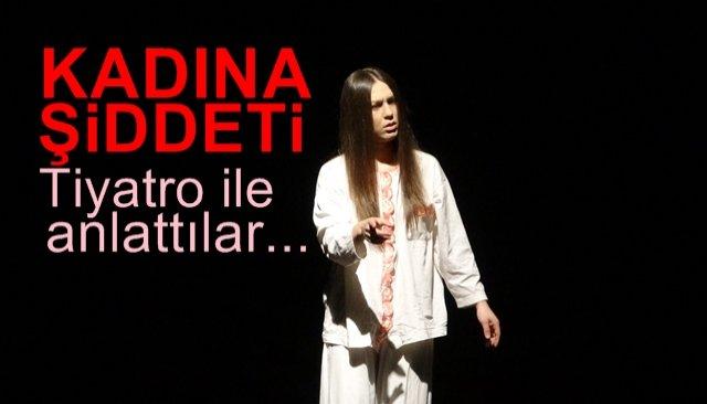 Kadına şiddeti tiyatro sahnesinde anlattılar