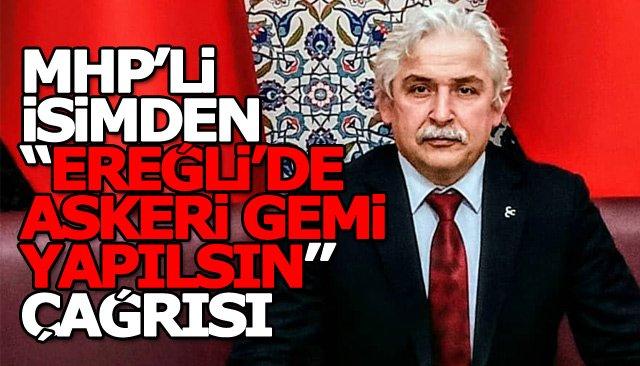 """MHP'Lİ İSİMDEN """"EREĞLİ'DE ASKERİ GEMİ YAPILSIN"""" ÇAĞRISI"""