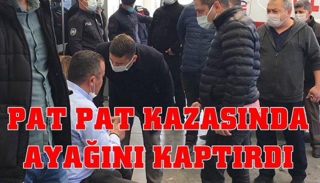 PAT PAT KAZASINDA AYAĞINI KAPTIRDI