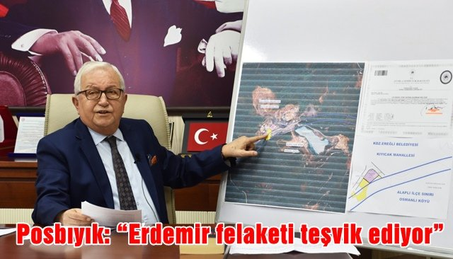 """Posbıyık: """"Erdemir felaketi teşvik ediyor"""""""