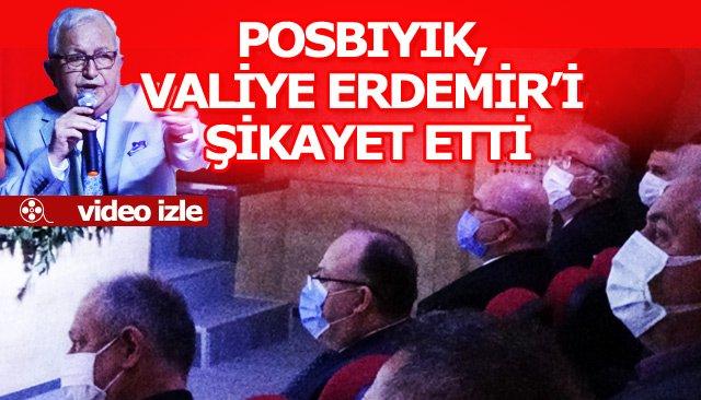 POSBIYIK, VALİYE ERDEMİR'İ ŞİKAYET ETTİ!!!