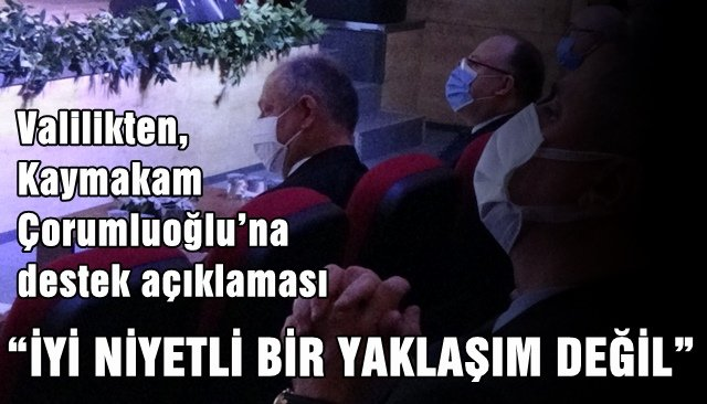 Valilikten, Kaymakam Çorumluoğlu'na destek açıklaması