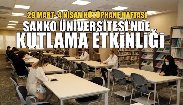 29 MART- 4 NİSAN KÜTÜPHANE HAFTASI... SANKO ÜNİVERSİTESİ'NDE KUTLANDI
