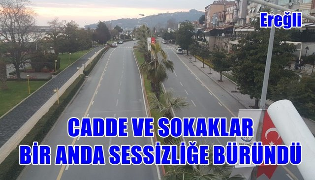 CADDE NVE SOKAKLAR BİR ANDA SESSİZLİĞE BÜRÜNDÜ