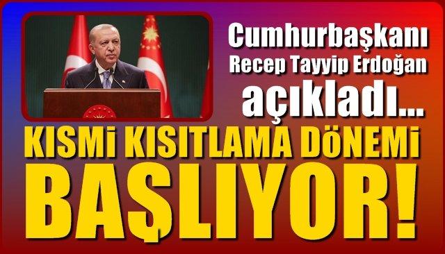Cumhurbaşkanı Erdoğan açıkladı… KISMİ KISITLAMA DÖNEMİ!