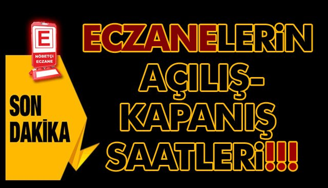 ECZANELERİN AÇILIŞ-KAPANIŞ SAATLERİ!!!