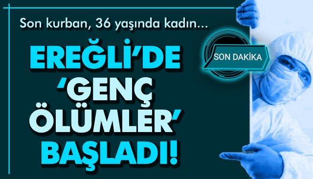 EREĞLİ'DE 'GENÇ ÖLÜMLER' BAŞLADI!
