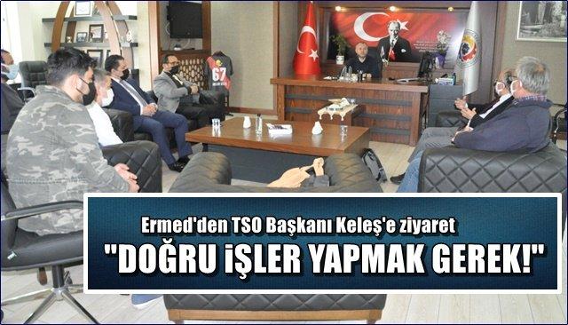 """ERMED'den TSO Başkanı Keleş'e  ziyaret… """"DOĞRU İŞLER YAPMAK GEREK"""""""