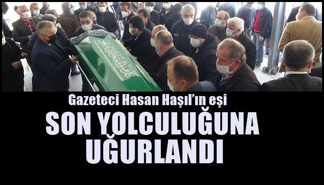 Gazeteci Hasan Haşıl'ın eşi Sevim Haşıl… SON YOLCULUĞUNA UĞURLANDI
