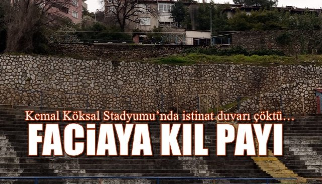 Kemal Köksal Stadyumu'nda istinat duvarı çöktü… FACİAYA KIL PAYI