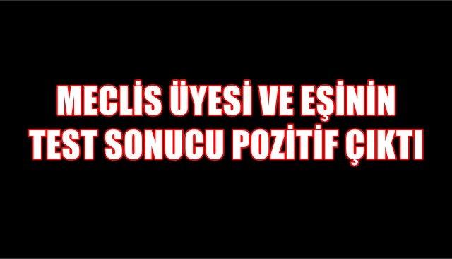 MECLİS ÜYESİ VE EŞİNİN KOVİD-19 TEST SONUCU POZİTİF ÇIKTI!