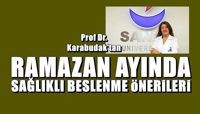 PROF. DR. KARABUDAK'TAN RAMAZAN AYINDA SAĞLIKLI BESLENME ÖNERİLERİ