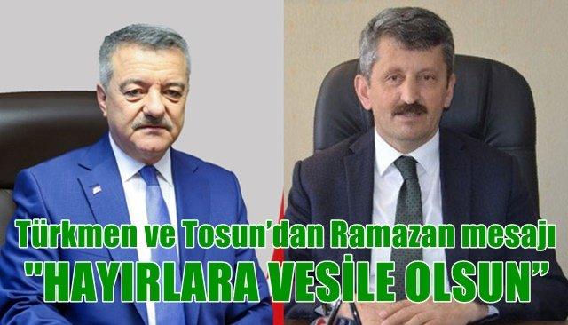 Türkmen ve Tosun'dan Ramazan mesajı