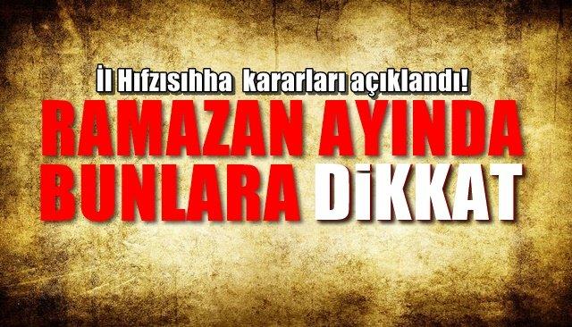 Zonguldak İl Umumi Hıfzıssıhha Meclisi Kararları… RAMAZAN AYINDA BUNLARA DİKKAT