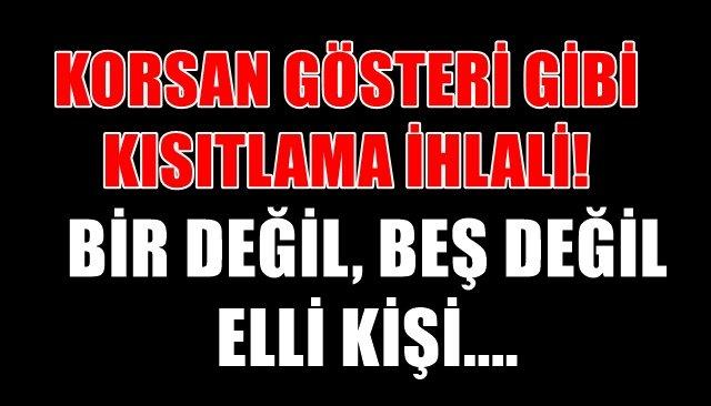 KORSAN GÖSTERİ GİBİ  KISITLAMA İHLALİ!