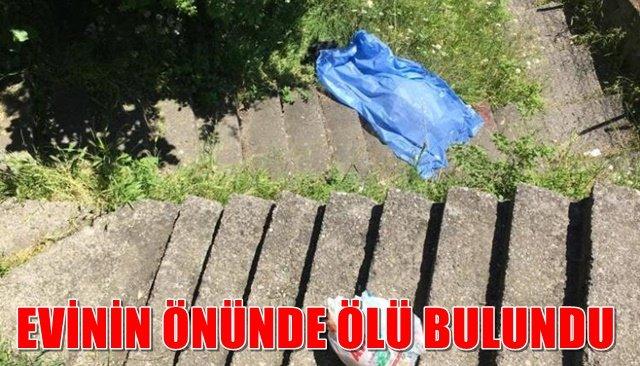 Yaşlı adam evinin önünde ölü bulundu