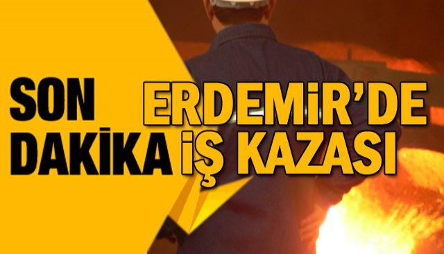 ERDEMİR'DE İŞ KAZASI