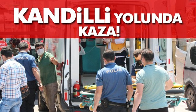 KANDİLLİ YOLUNDA KAZA!