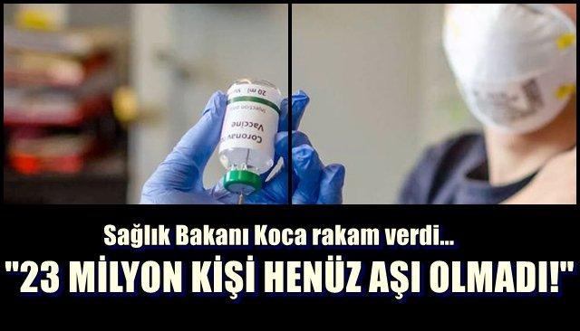 ´´ 23 milyon kişi aşı olmadı´´