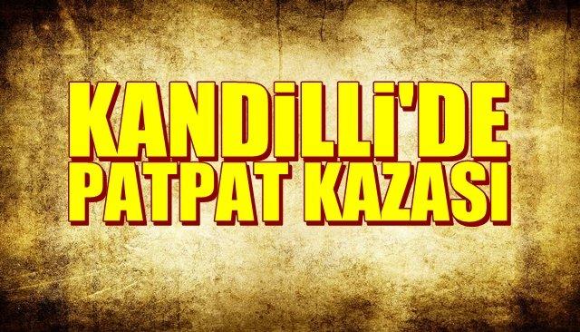 KANDİLLİ´DE PATPAT KAZASI