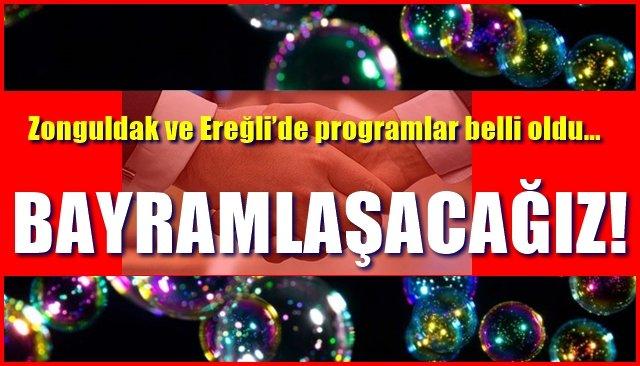 Zonguldak ve Ereğli'de programlar belli oldu… BAYRAMLAŞACAĞIZ!