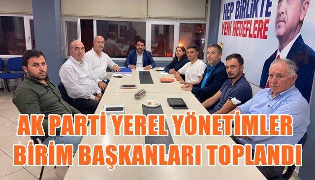 AK PARTİ YEREL YÖNETİMLER BİRİM BAŞKANLARI TOPLANDI