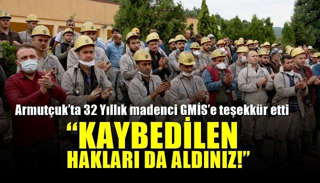"""Armutçuk'ta 32 Yıllık madenci GMİS'e teşekkür etti… """"KAYBEDİLEN HAKLARI DA ALDINIZ!"""""""