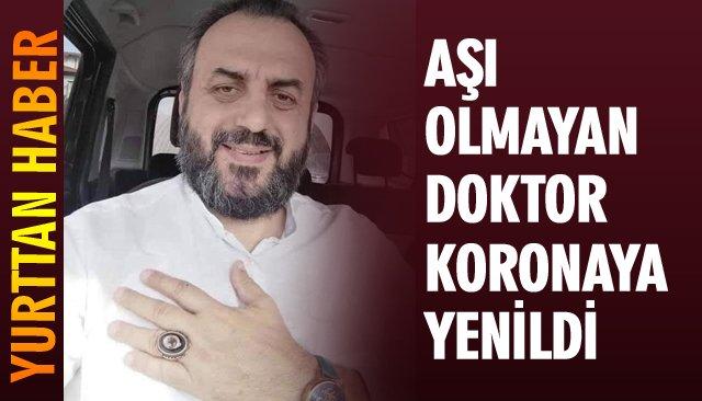 AŞI YAPTIRMAYAN DOKTOR KORONAYA YENİLDİ