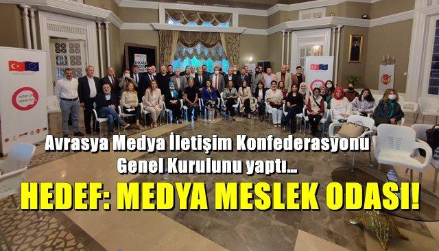 Avrasya Medya İletişim Konfederasyonu (AVKON)Genel Kurulunu yaptı… HEDEF: MEDYA MESLEK ODASI!
