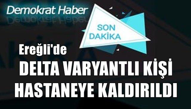 DELTA VARYANTLI KİŞİ HASTANEYE KALDIRILDI