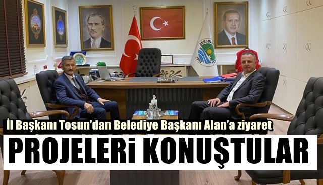 İl Başkanı Tosun'dan Belediye Başkanı Alan'a ziyaret